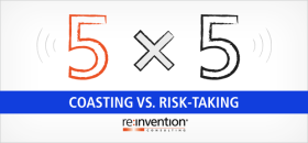 Five by Five / 5×5: Coasting vs. Risk-Taking